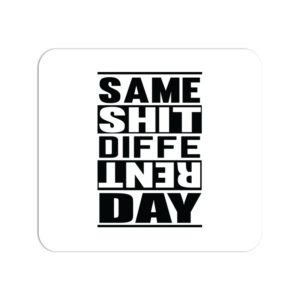 Same Shit Different Day Mouse Pad
