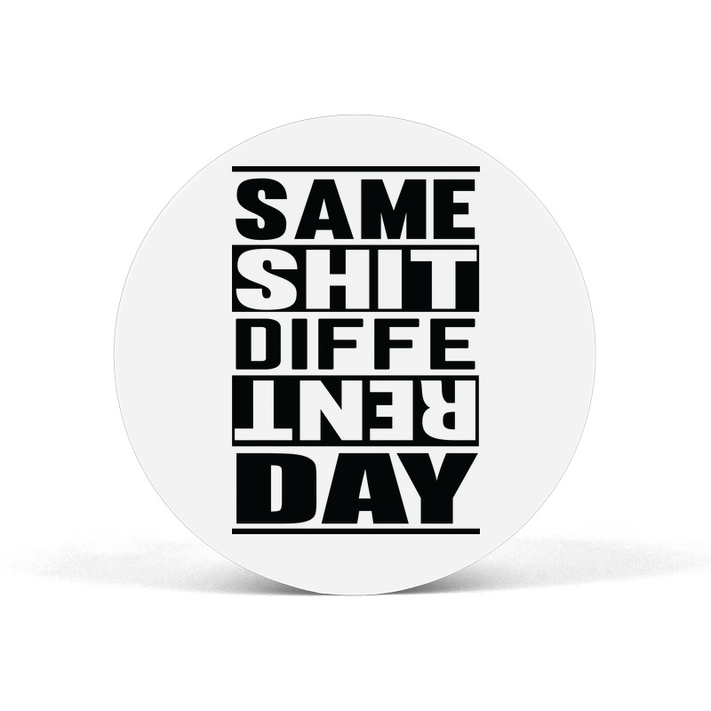 Same Shit Different Day Popgrip